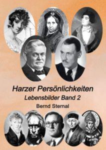 """Mit seinem zweiten Band """"Harzer Persönlichkeiten – Lebensbilder"""" knüpft Autor Bernd Sternal an den erfolgreichen ersten Band an"""